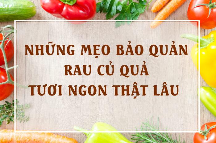 Những mẹo bảo quản rau củ quả tươi ngon trong tủ lạnh